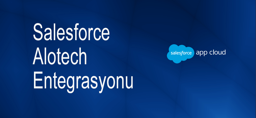 salesforce ve alotech entegrasyonu
