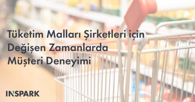 tüketim mallar ve müşteri deneyimi